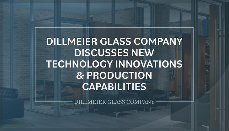 Faded image of all glass office and text - Dillmeier Glass Company Discusses New Technology Innovations & Production Capabilities