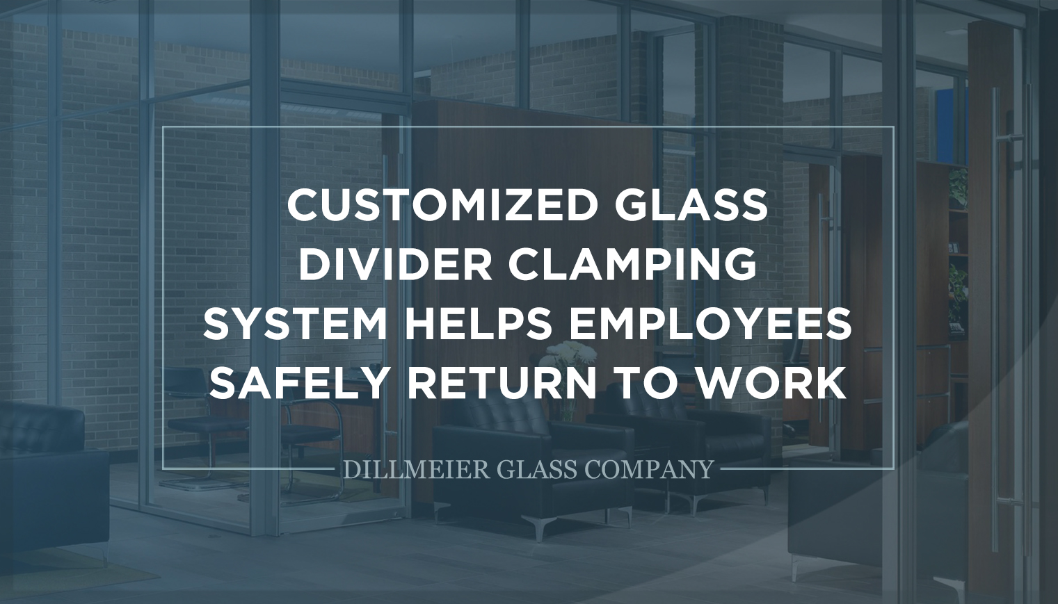 Title Graphic - Customized Glass Divider Clamping System Helps Employees Safely Return to Work During COVID-19