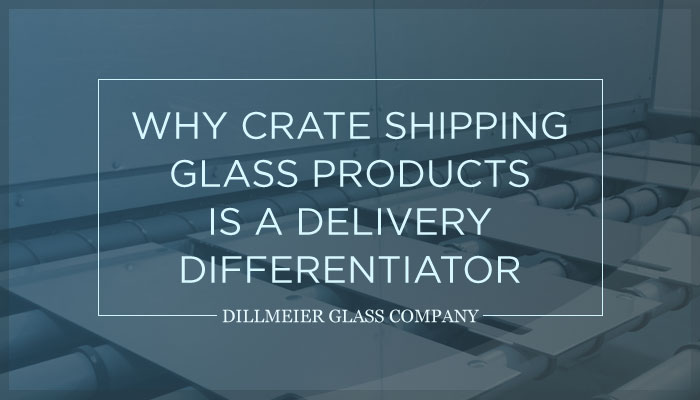 Why Crate Shipping Glass Products is a Delivery Differentiator