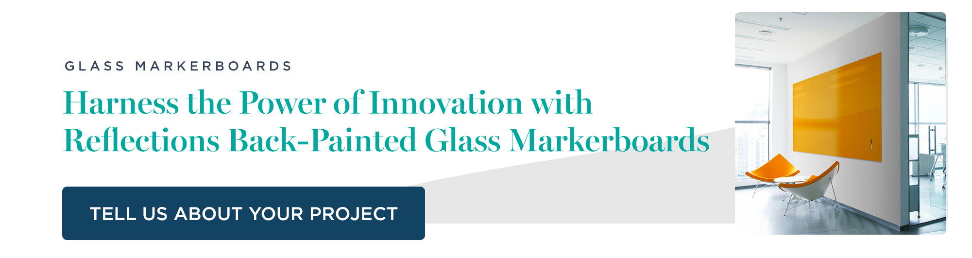 Glass Markerboards CTA with text - Harness the Power of Innovation with Reflections Back-Painted Glass Markerboards - and button - Tell us about your project