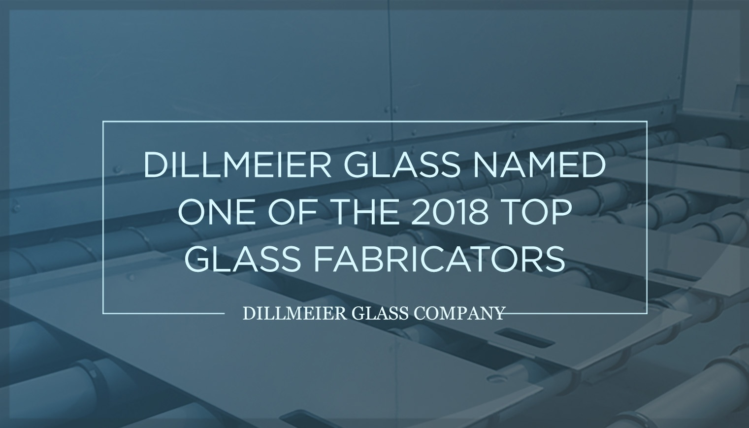 Dillmeier Glass Named One of the 2018 Top Glass Fabricators