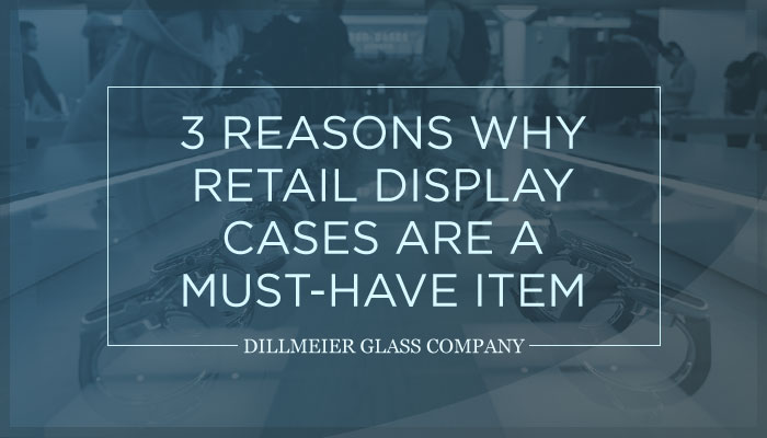 3 Reasons Why Retail Display Cases are a Must-Have Item