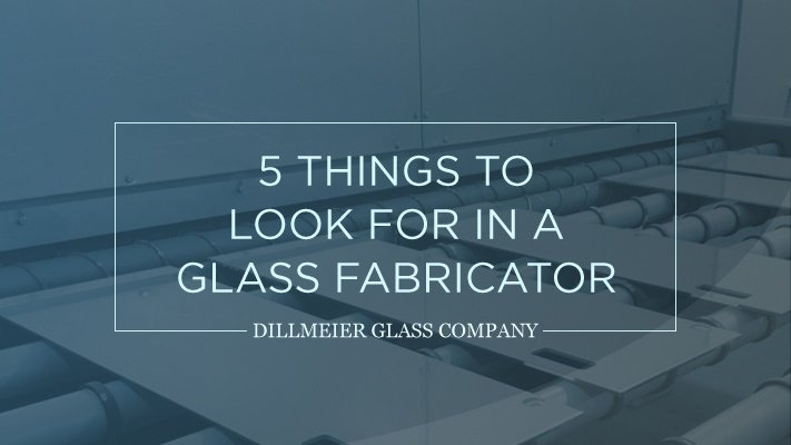 5 Things to Look for in a Glass Fabricator