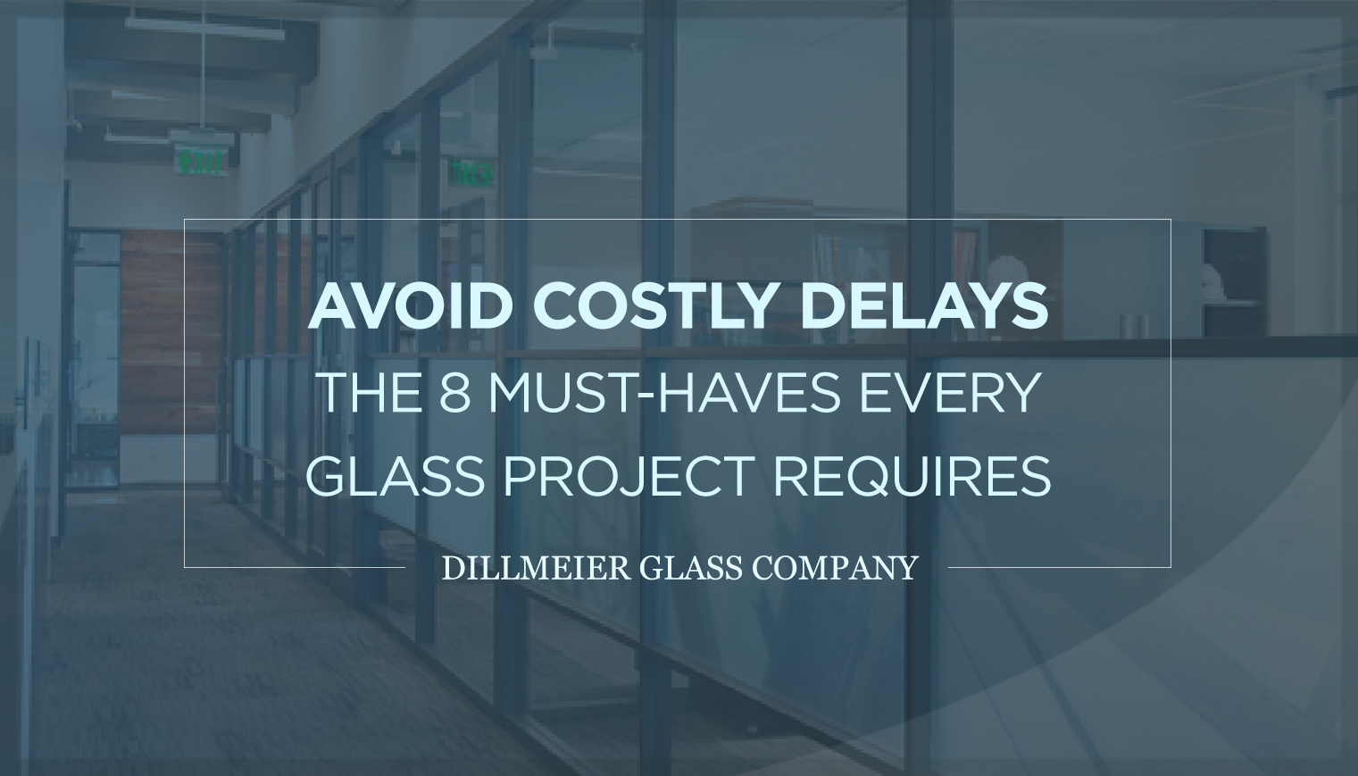 Avoid Costly Delays: The 8 Must-Haves For Every Glass Project