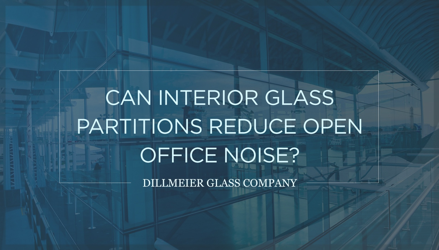 Can Interior Glass Partitions Reduce Open Office Noise?