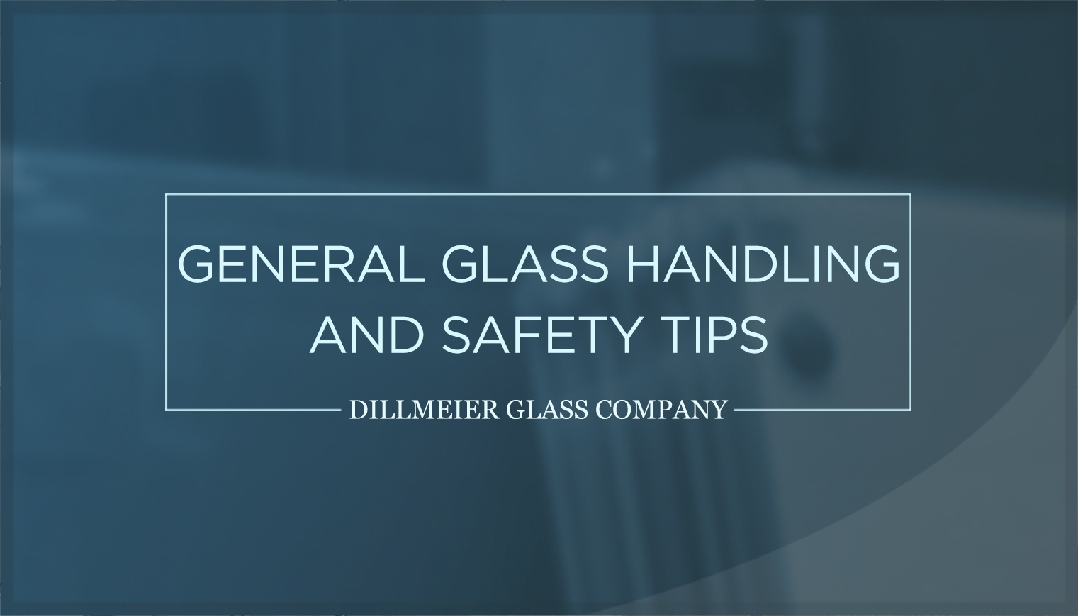 General Glass Handling and Safety Tips