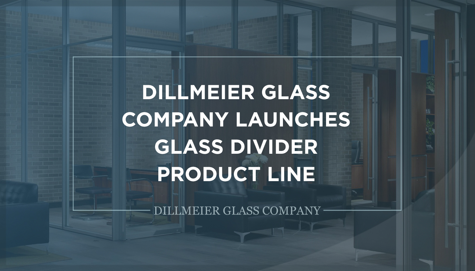 Dillmeier Glass Company Launches Glass Divider Product Line