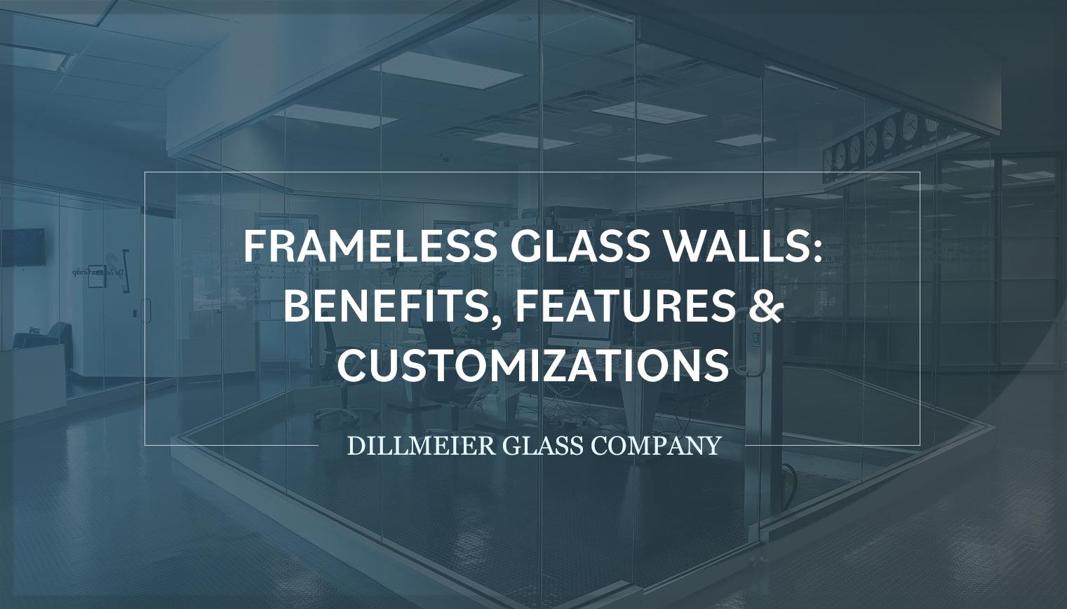 Frameless Glass Walls: Benefits, Features & Customizations