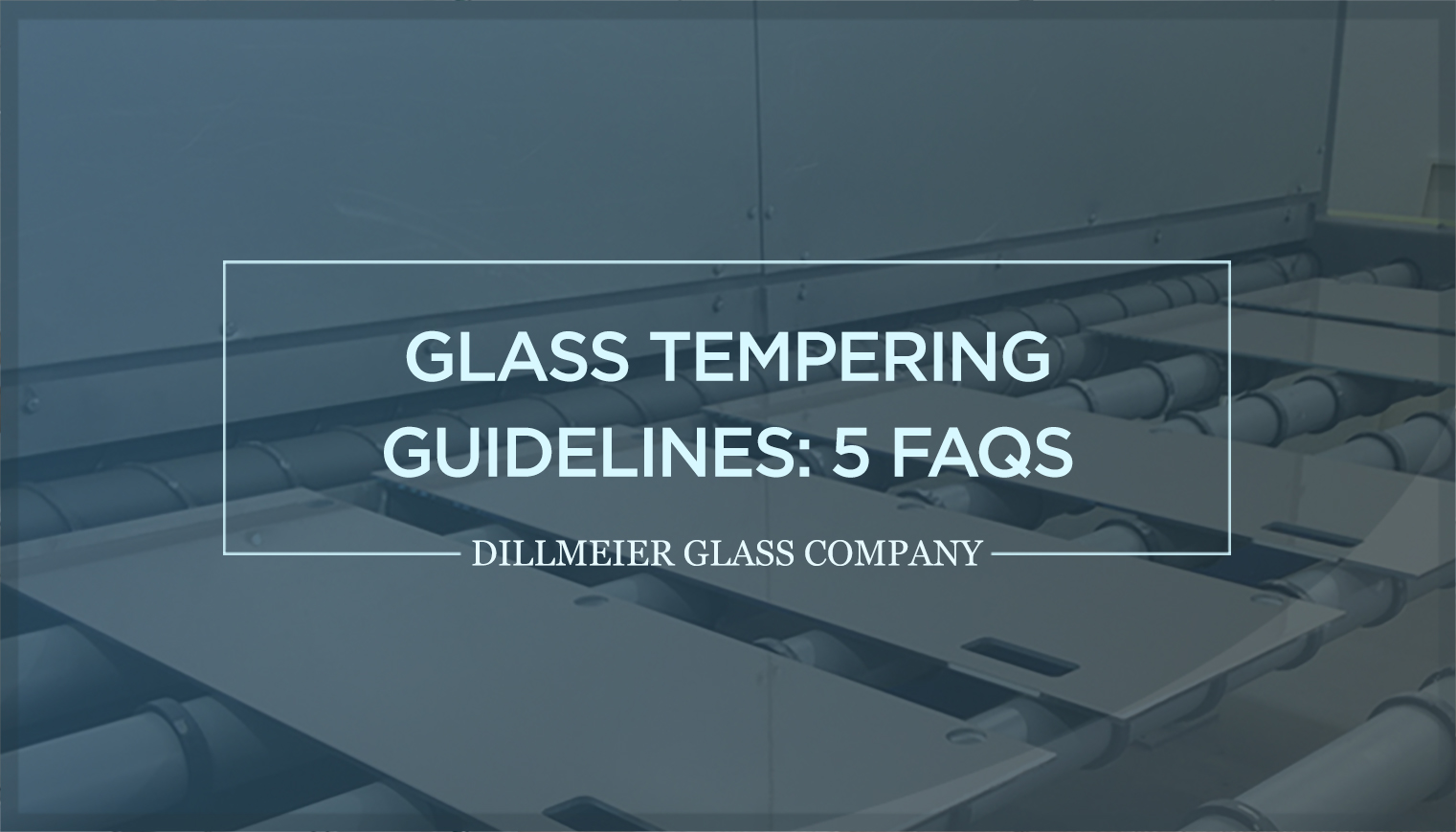 Glass Tempering Guidelines: 5 FAQs