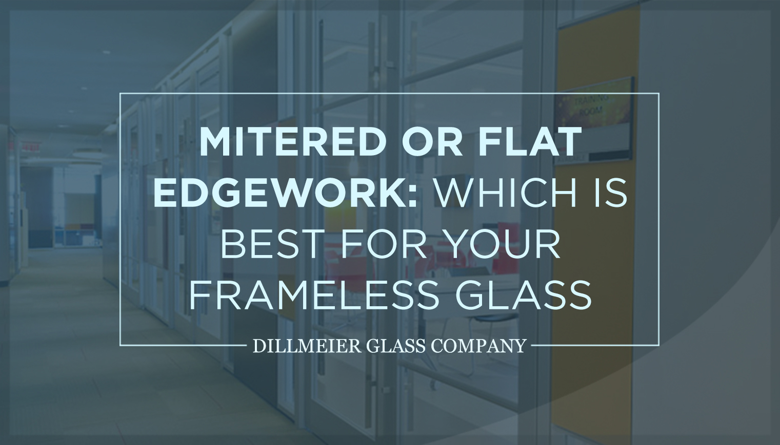 Mitered or Flat Edgework: Which Is Best for Your Frameless Glass Case?