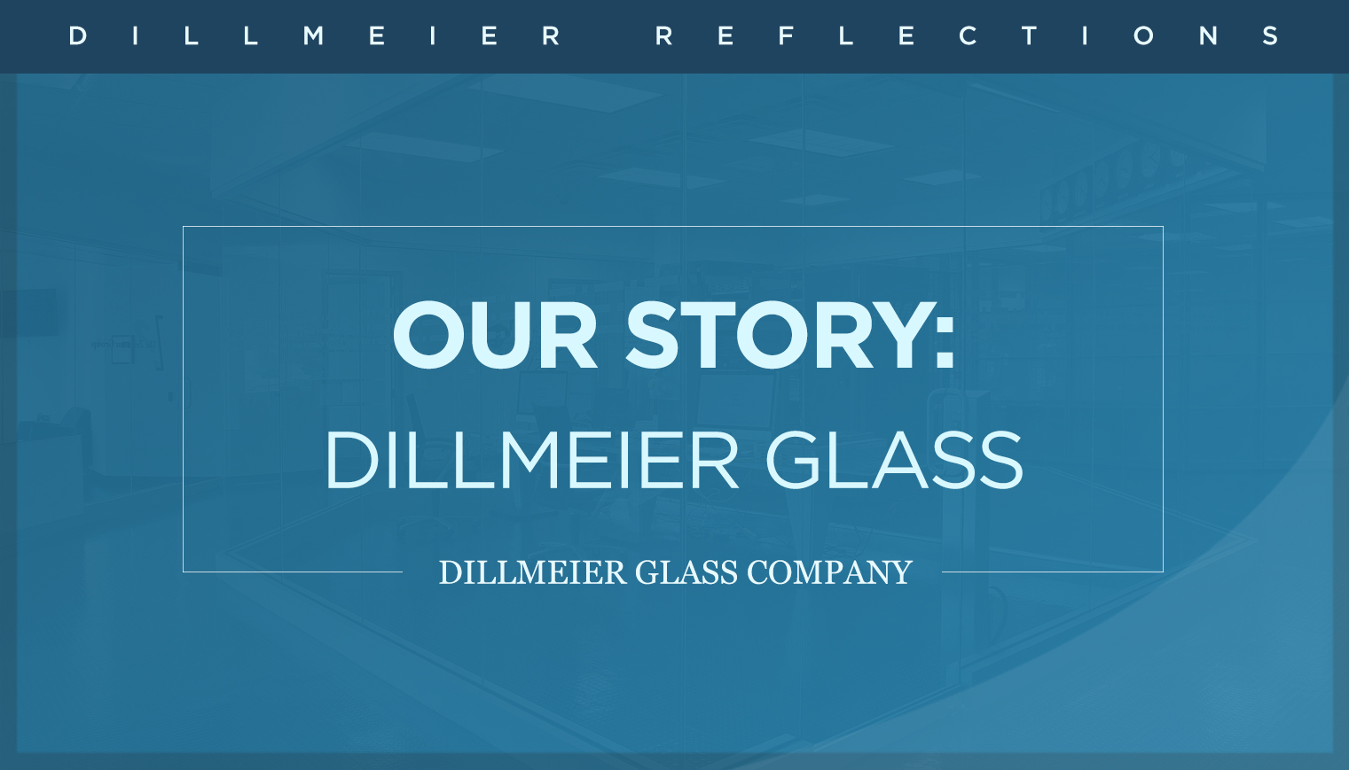 Our Story: Dillmeier Glass