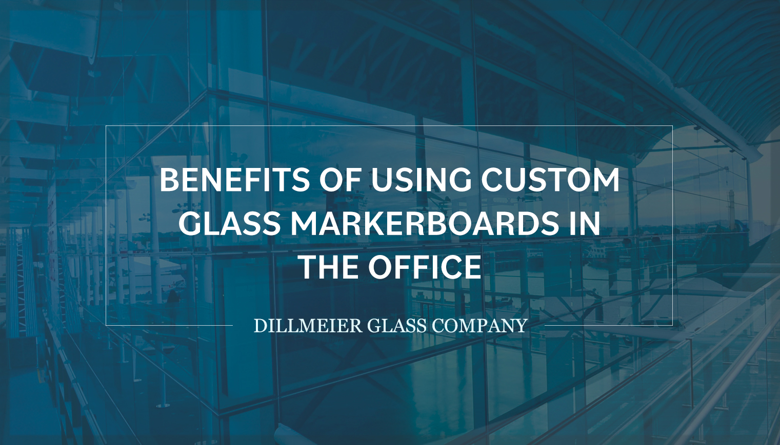 Benefits of Using Custom Glass Markerboards in the Office