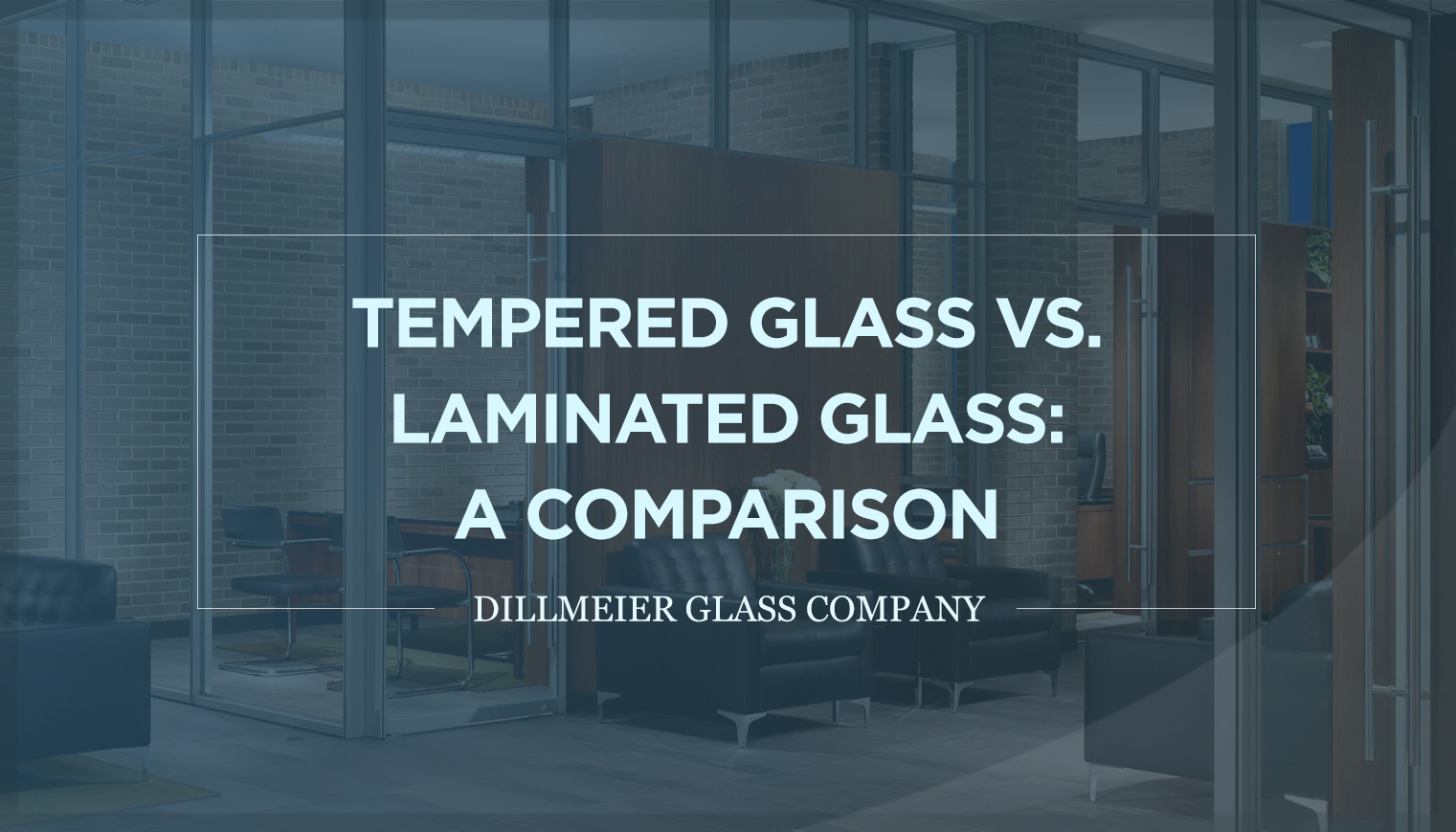 Tempered Glass vs. Laminated Glass: A Comparison