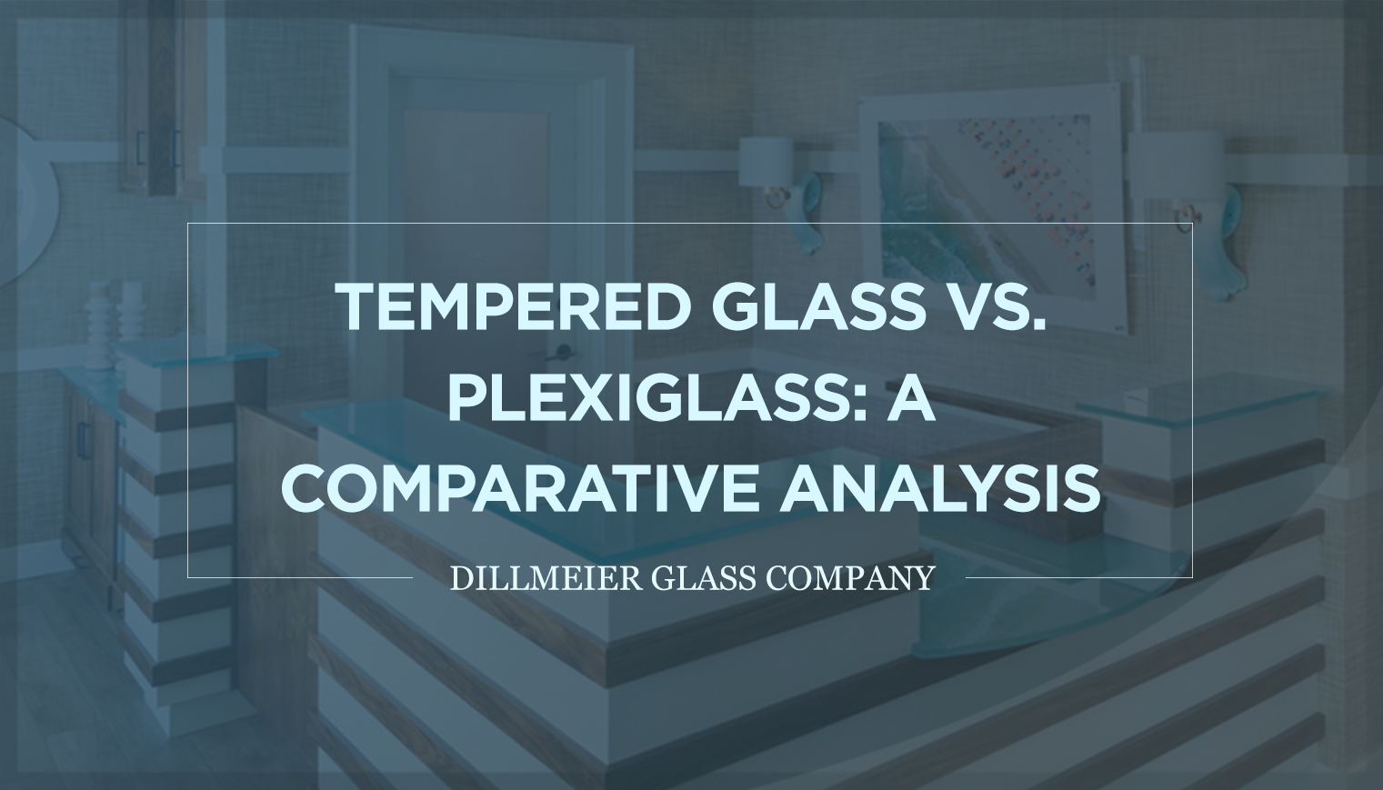 Tempered Glass vs. Plexiglass: A Comparative Analysis