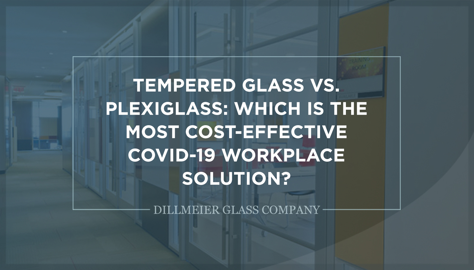 Tempered Glass vs. Plexiglass: Which Is the Most Cost-Effective COVID-19 Workplace Solution?