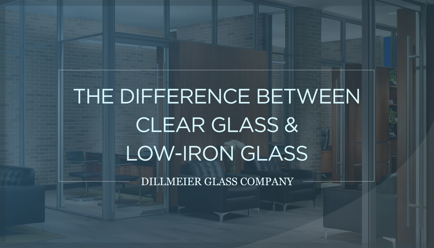 The Difference Between Clear Glass & Low-Iron Glass