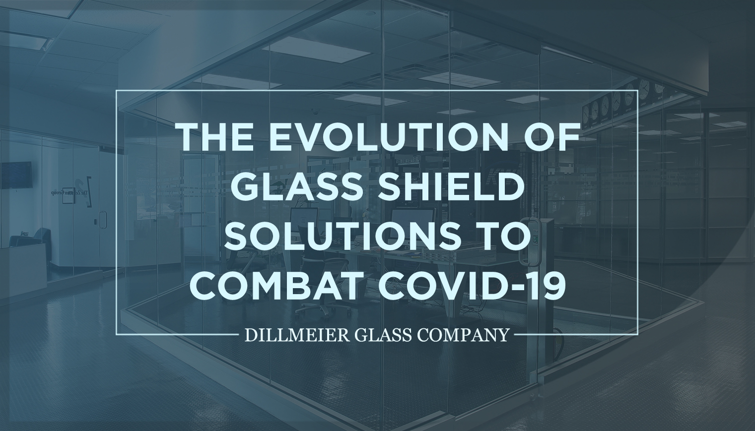 The Evolution of Glass Shield Solutions to Combat COVID-19