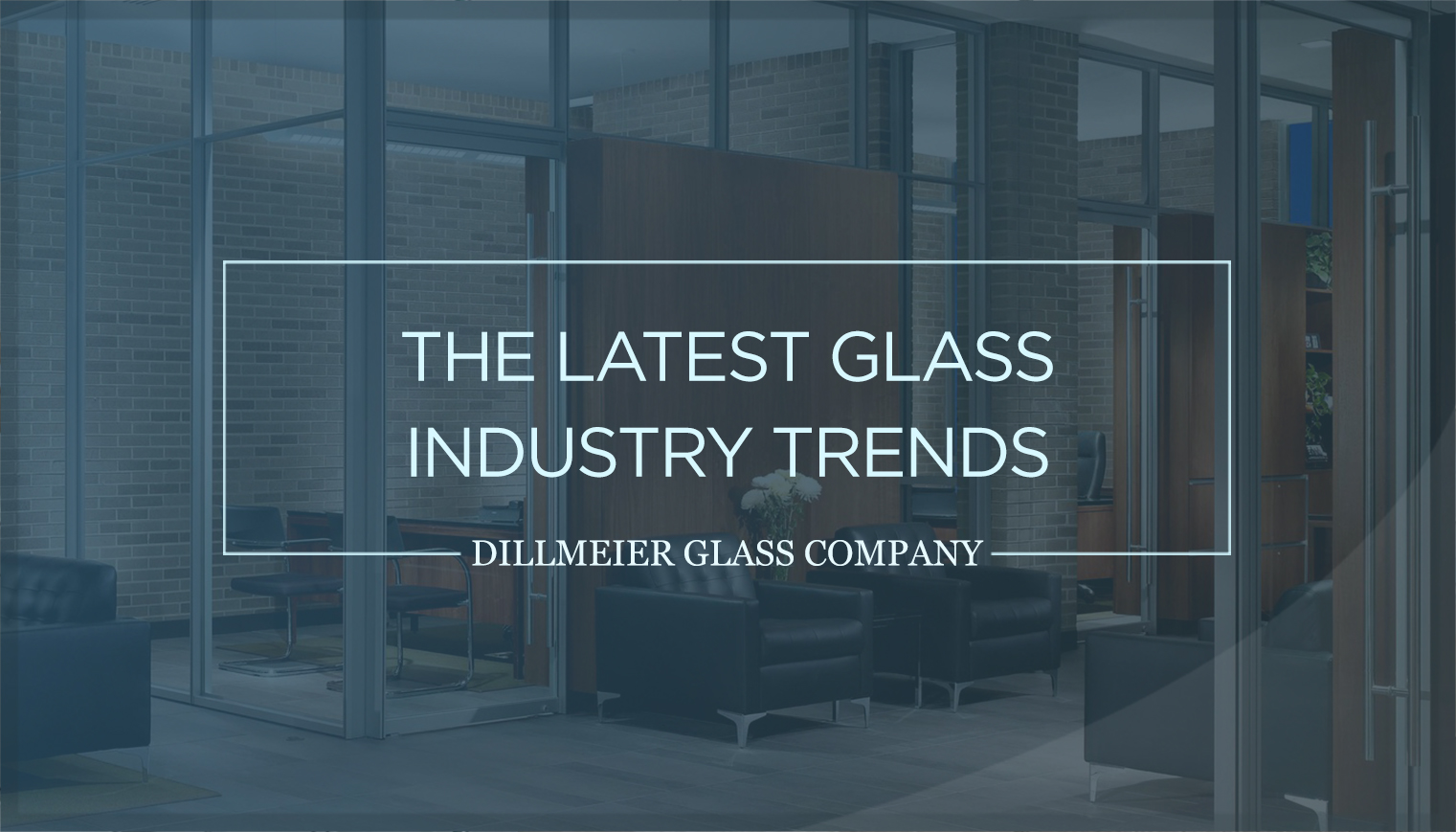The Latest Glass Industry Trends