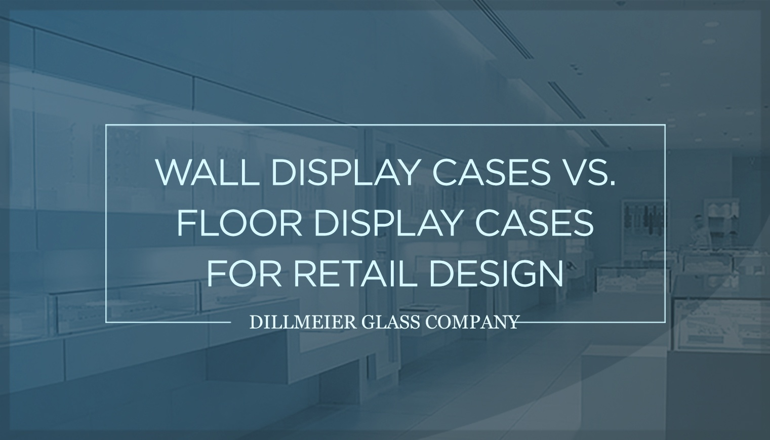 Wall Display Cases vs. Floor Display Cases for Retail Design