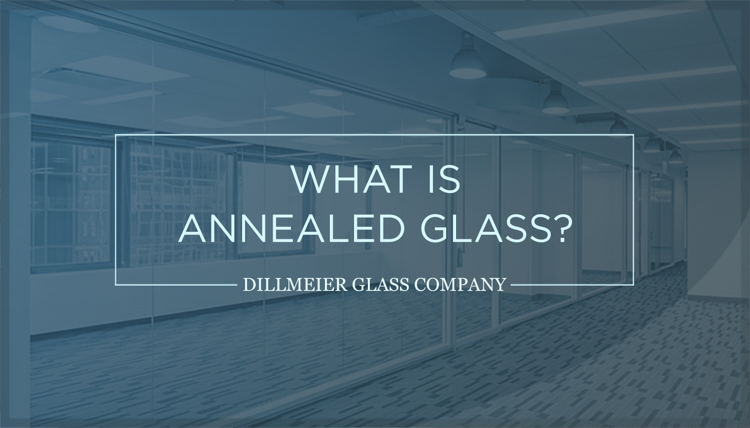 What Is Annealed Glass?