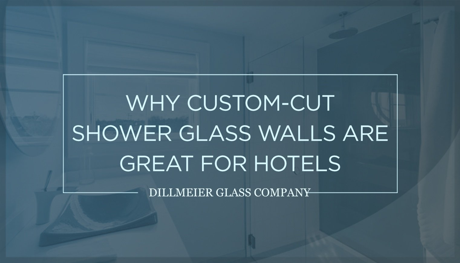 Why Custom-Cut Shower Glass Walls Are Great For Hotels