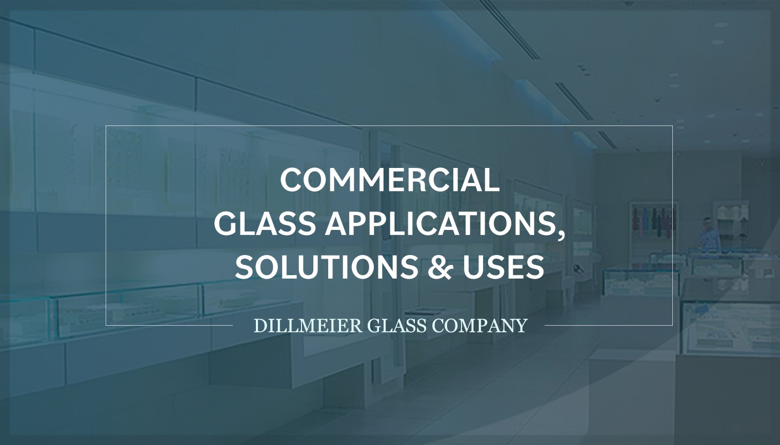 Commercial Glass Applications, Solutions & Uses