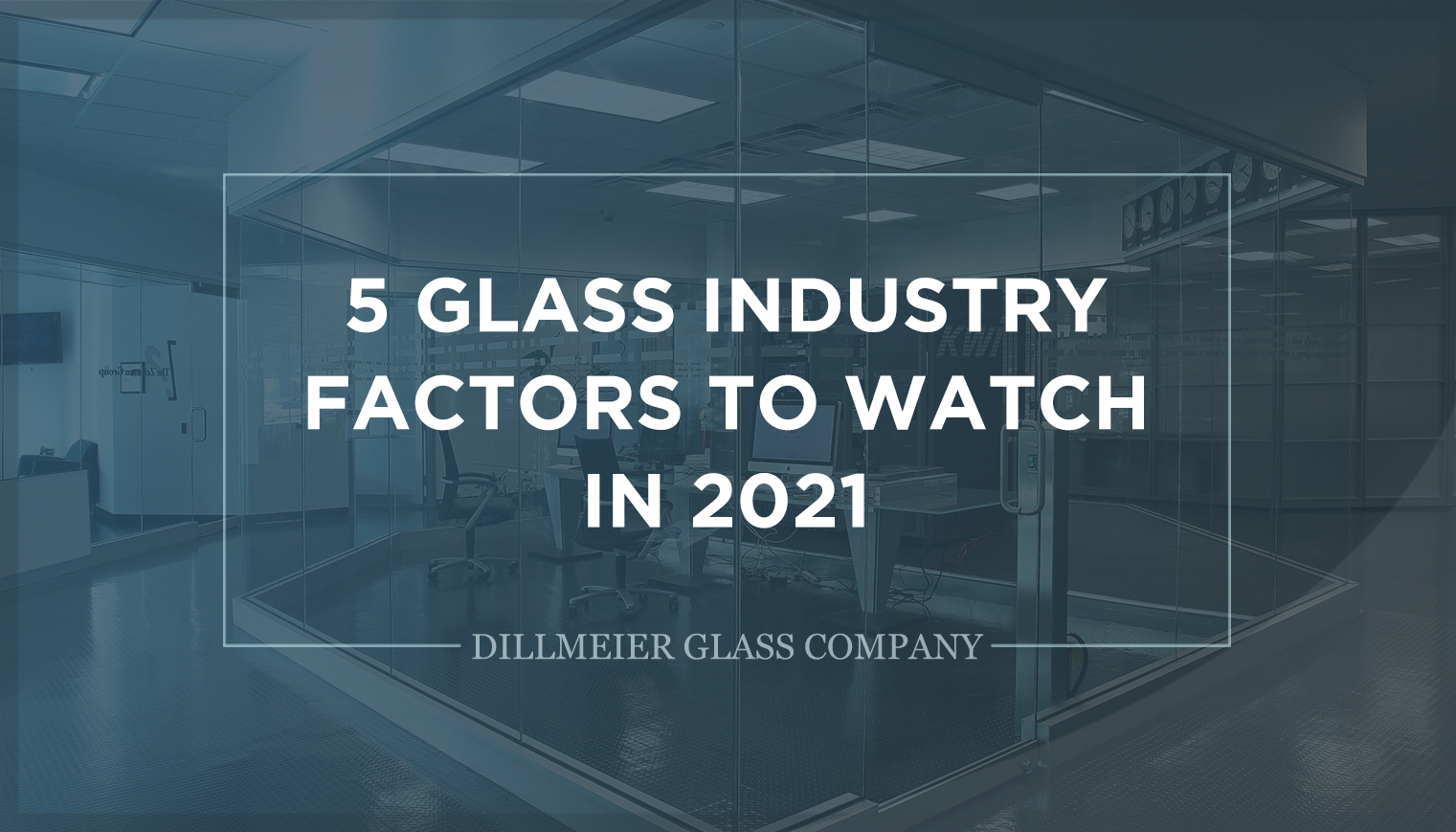 5 Glass Industry Factors to Watch in 2021