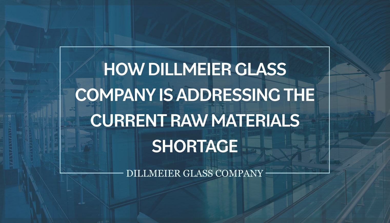 How Dillmeier Glass Company Is Addressing the Current Raw Materials Shortage